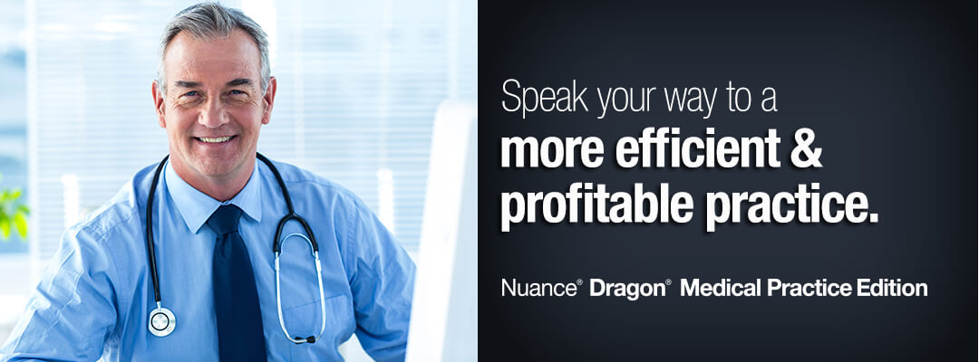 Speak your way to a more efficient & profitable practice. Dragon Medical Practice Edition 2